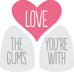 love-the-gums-youre-with